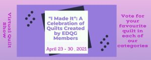 """I Made It"". A Virtual Celebration of Quilts by Edmonton and District Quilters Guild @ The Virtual Quilt Show will be available to view at edqg.ca 