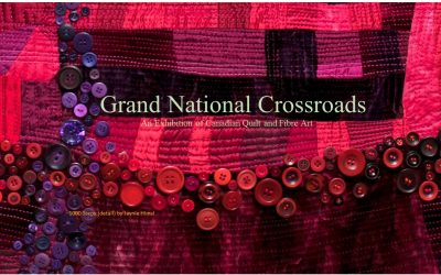 2021 Grand National Crossroads, a Canadian Quilt and Fibre Art Exhibition